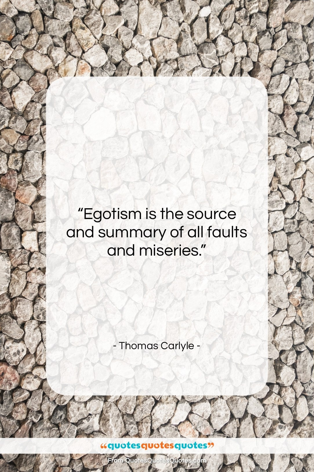 """Thomas Carlyle quote: """"Egotism is the source and summary of…""""- at QuotesQuotesQuotes.com"""