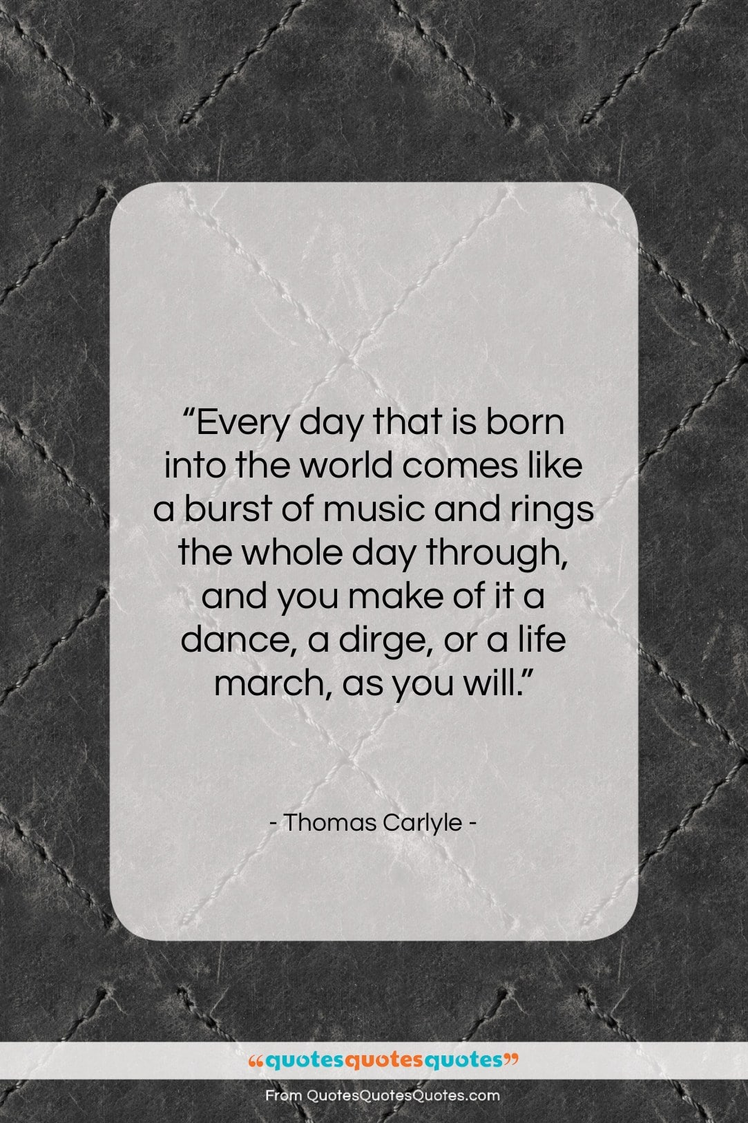 """Thomas Carlyle quote: """"Every day that is born into the…""""- at QuotesQuotesQuotes.com"""