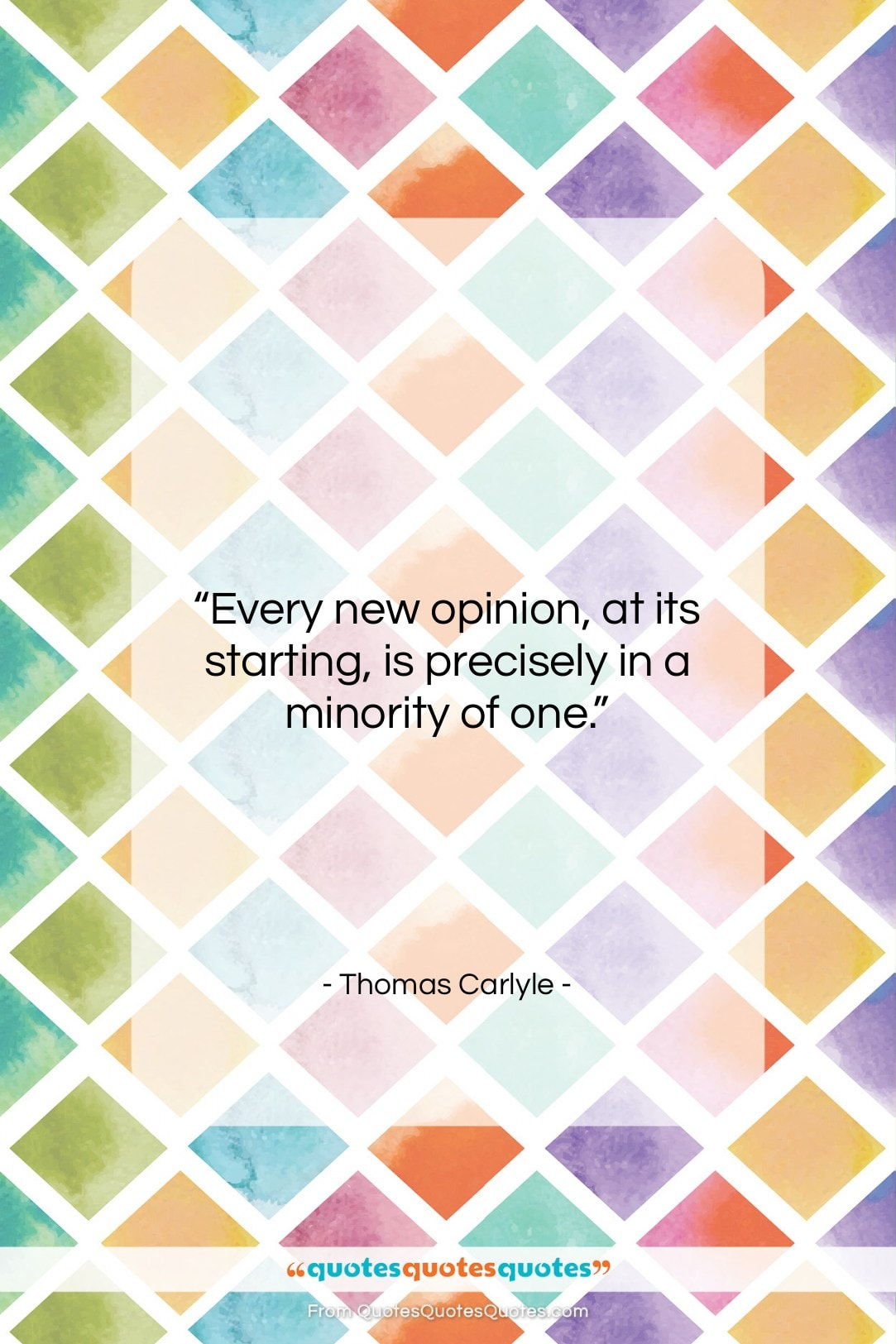 """Thomas Carlyle quote: """"Every new opinion, at its starting, is…""""- at QuotesQuotesQuotes.com"""