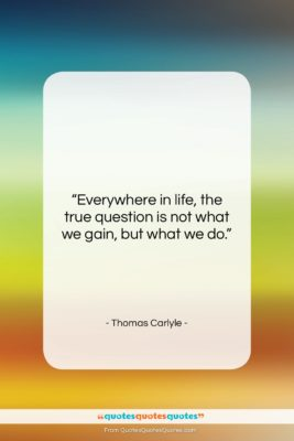 """Thomas Carlyle quote: """"Everywhere in life, the true question is…""""- at QuotesQuotesQuotes.com"""