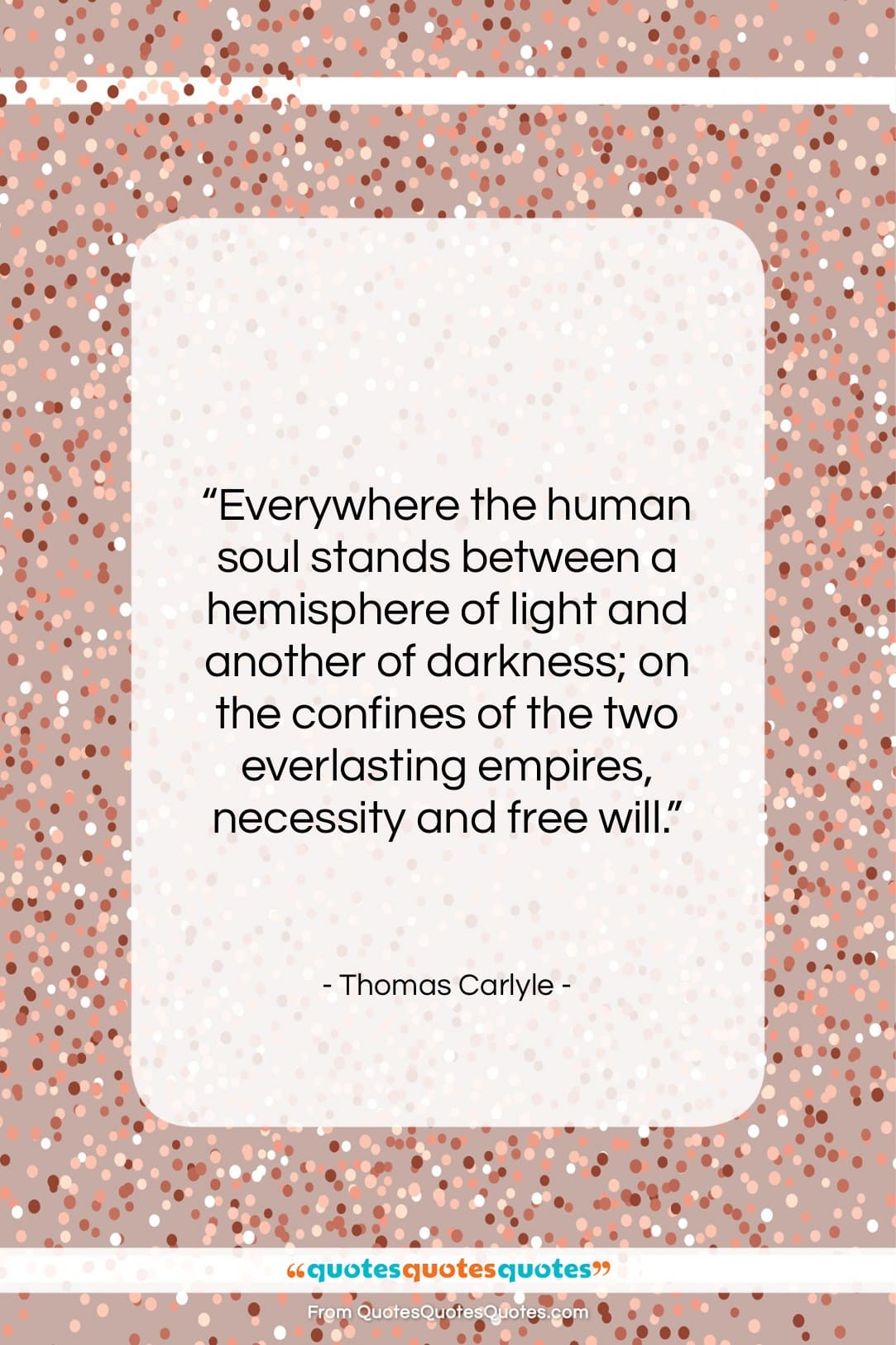 """Thomas Carlyle quote: """"Everywhere the human soul stands between a…""""- at QuotesQuotesQuotes.com"""