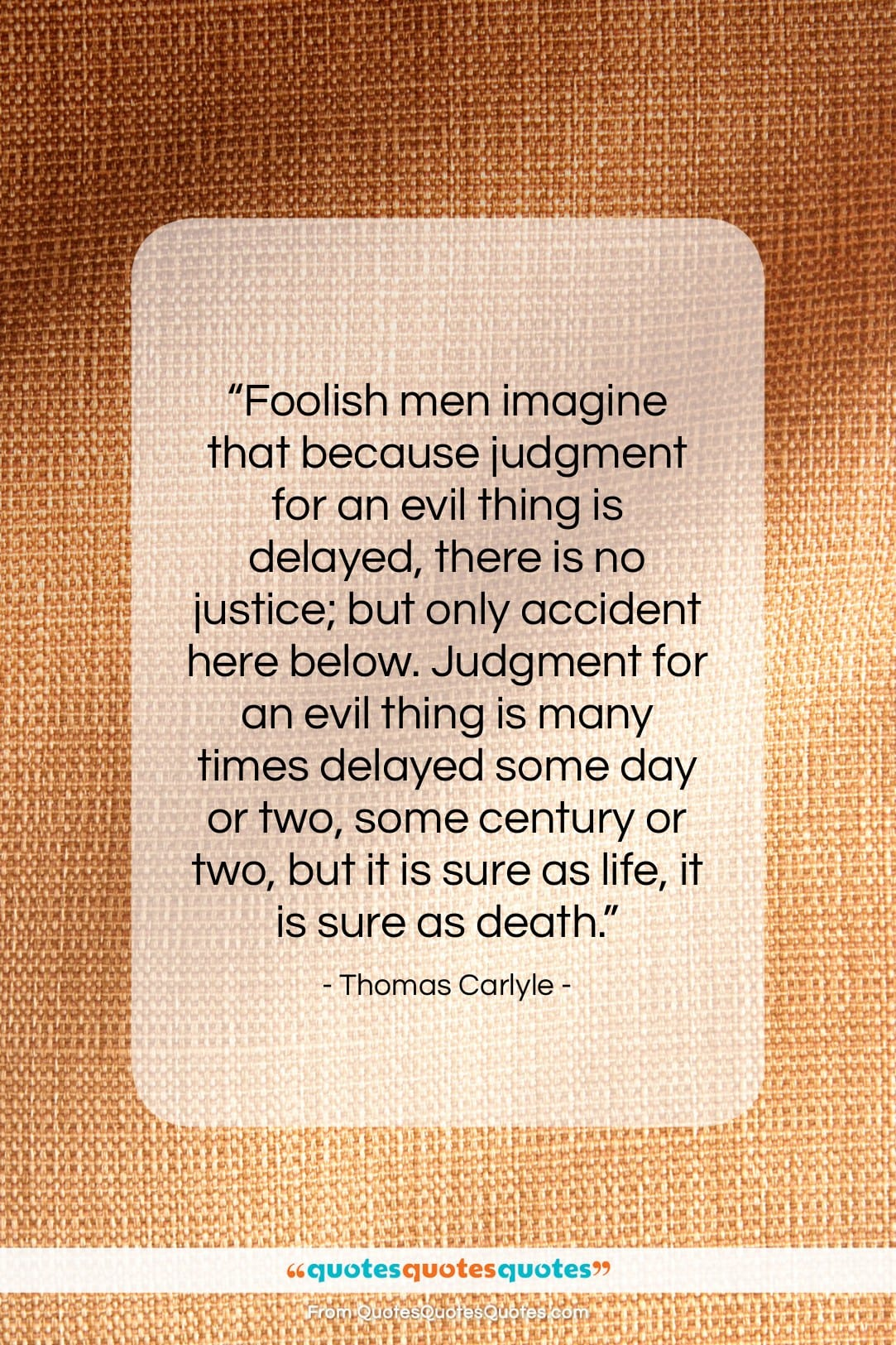 """Thomas Carlyle quote: """"Foolish men imagine that because judgment for…""""- at QuotesQuotesQuotes.com"""