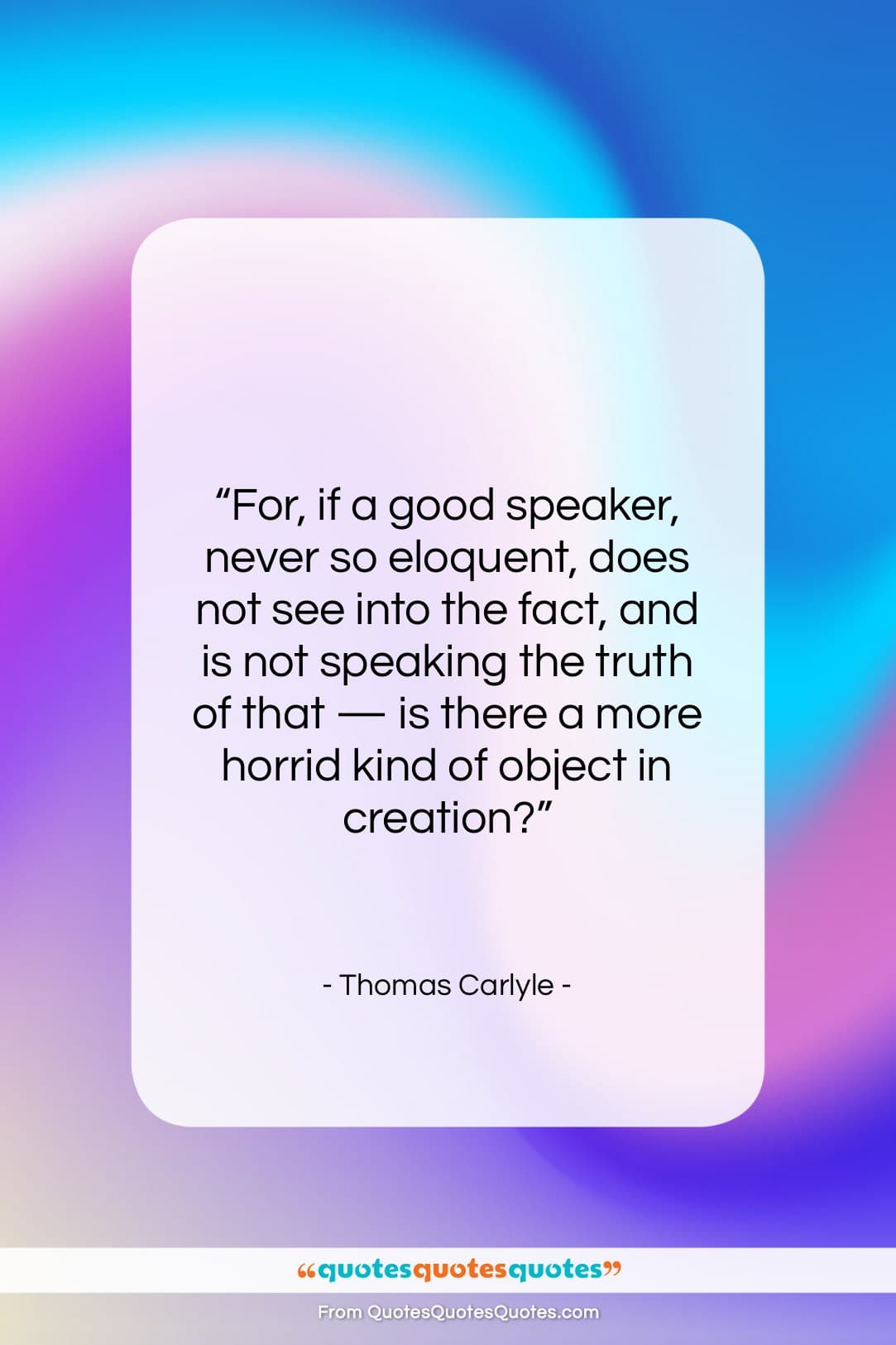 """Thomas Carlyle quote: """"For, if a good speaker, never so…""""- at QuotesQuotesQuotes.com"""