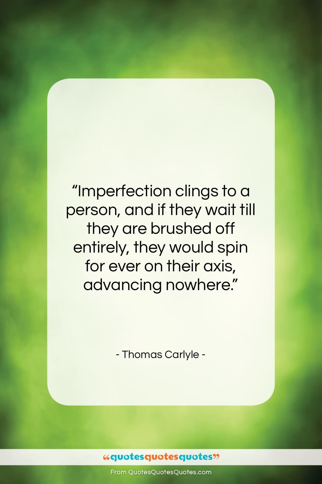 """Thomas Carlyle quote: """"Imperfection clings to a person, and if…""""- at QuotesQuotesQuotes.com"""