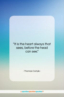 """Thomas Carlyle quote: """"It is the heart always that sees,…""""- at QuotesQuotesQuotes.com"""