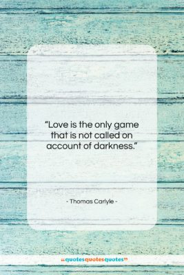 """Thomas Carlyle quote: """"Love is the only game that is…""""- at QuotesQuotesQuotes.com"""