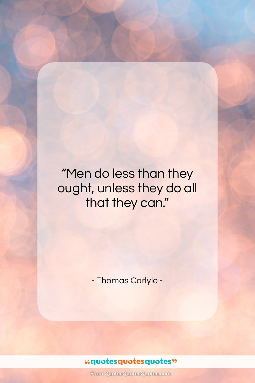 """Thomas Carlyle quote: """"Men do less than they ought, unless…""""- at QuotesQuotesQuotes.com"""