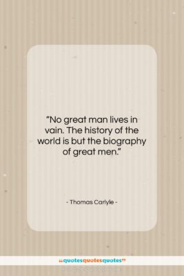 """Thomas Carlyle quote: """"No great man lives in vain. The…""""- at QuotesQuotesQuotes.com"""