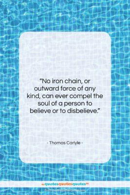 """Thomas Carlyle quote: """"No iron chain, or outward force of…""""- at QuotesQuotesQuotes.com"""