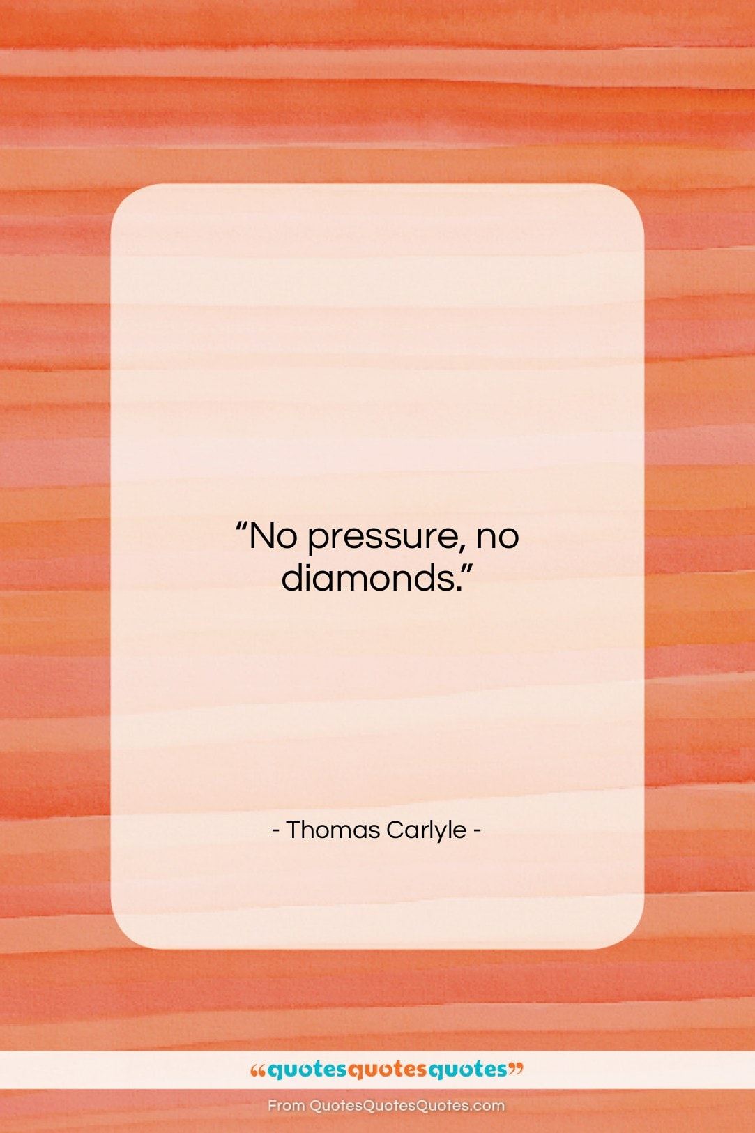 "Thomas Carlyle quote: ""No pressure, no diamonds….""- at QuotesQuotesQuotes.com"