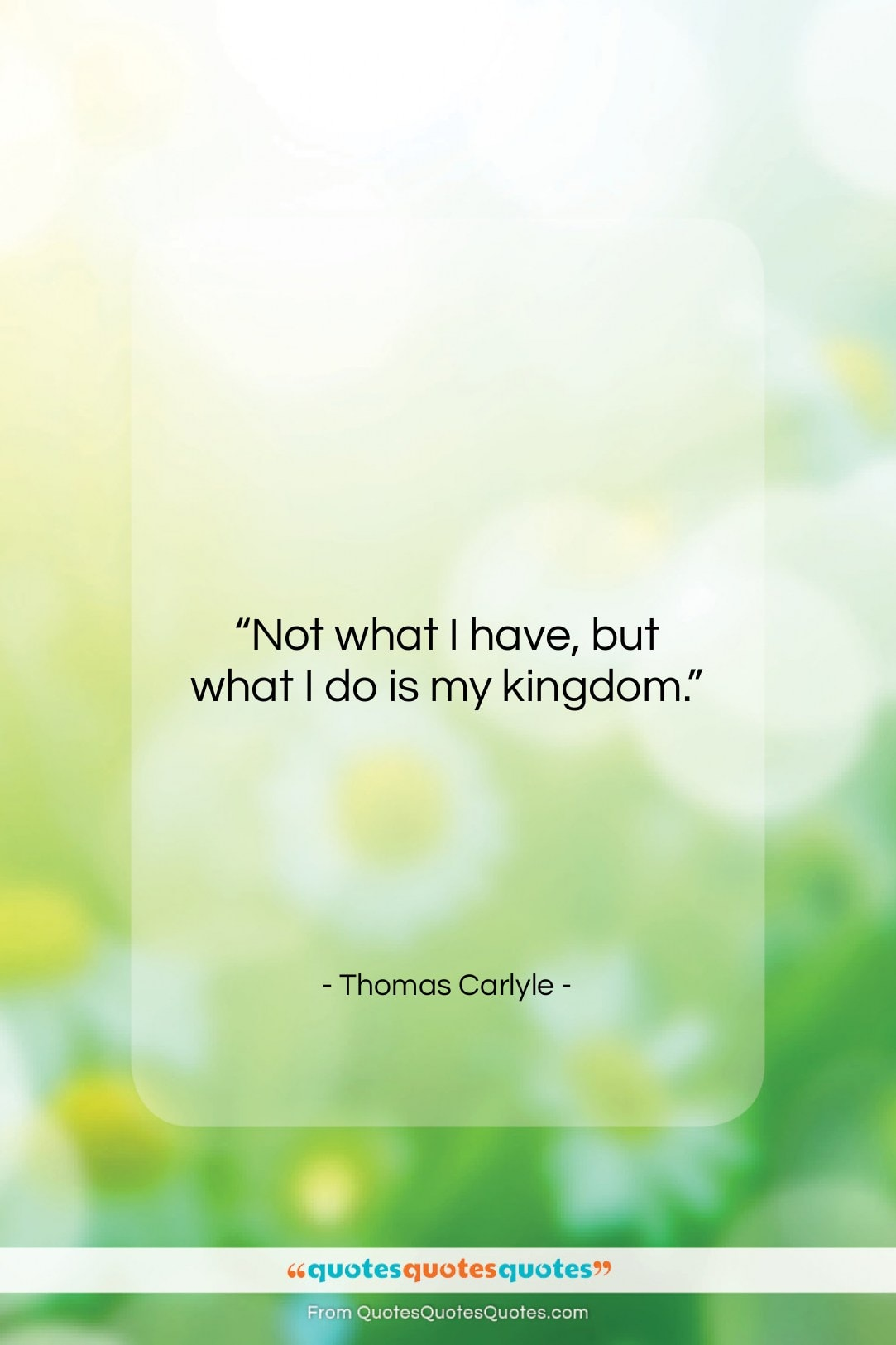 "Thomas Carlyle quote: ""Not what I have, but what I…""- at QuotesQuotesQuotes.com"