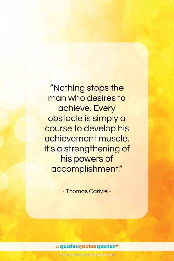 """Thomas Carlyle quote: """"Nothing stops the man who desires to…""""- at QuotesQuotesQuotes.com"""