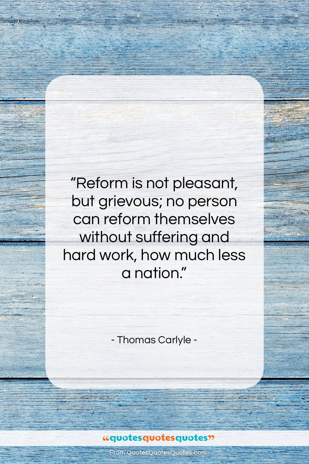 """Thomas Carlyle quote: """"Reform is not pleasant, but grievous; no…""""- at QuotesQuotesQuotes.com"""