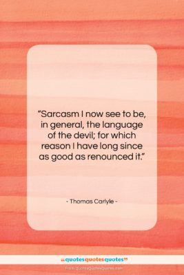 """Thomas Carlyle quote: """"Sarcasm I now see to be, in…""""- at QuotesQuotesQuotes.com"""