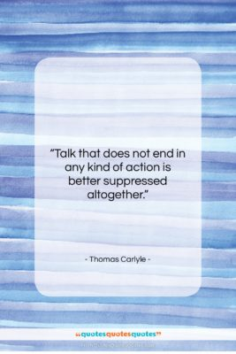"Thomas Carlyle quote: ""Talk that does not end in any…""- at QuotesQuotesQuotes.com"