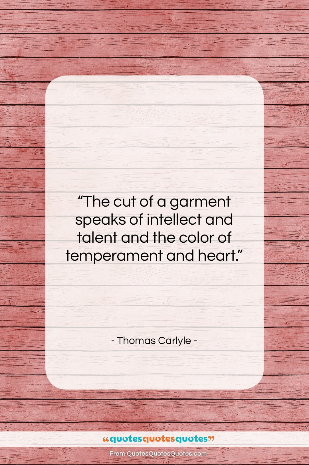 """Thomas Carlyle quote: """"The cut of a garment speaks of…""""- at QuotesQuotesQuotes.com"""