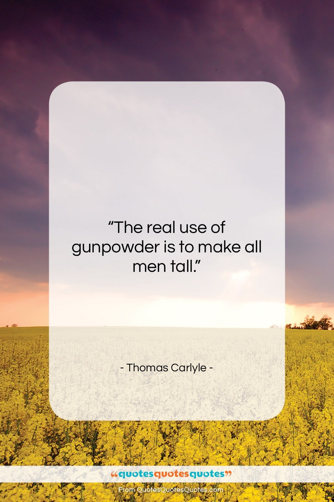 """Thomas Carlyle quote: """"The real use of gunpowder is to…""""- at QuotesQuotesQuotes.com"""