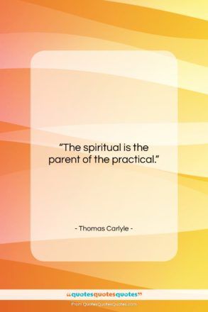 """Thomas Carlyle quote: """"The spiritual is the parent of the…""""- at QuotesQuotesQuotes.com"""
