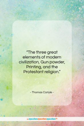 """Thomas Carlyle quote: """"The three great elements of modern civilization,…""""- at QuotesQuotesQuotes.com"""