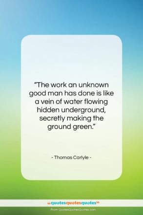 """Thomas Carlyle quote: """"The work an unknown good man has…""""- at QuotesQuotesQuotes.com"""