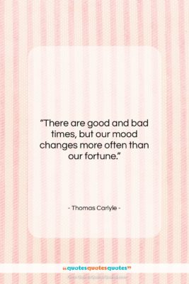 """Thomas Carlyle quote: """"There are good and bad times, but…""""- at QuotesQuotesQuotes.com"""