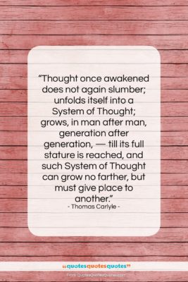 """Thomas Carlyle quote: """"Thought once awakened does not again slumber;…""""- at QuotesQuotesQuotes.com"""