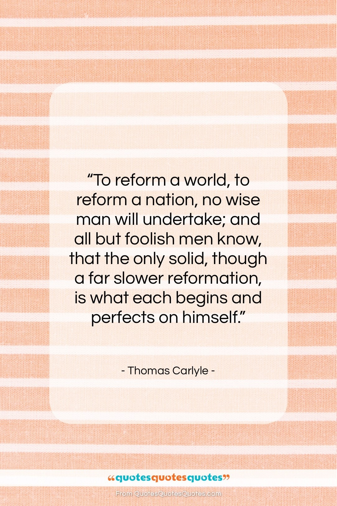 """Thomas Carlyle quote: """"To reform a world, to reform a…""""- at QuotesQuotesQuotes.com"""