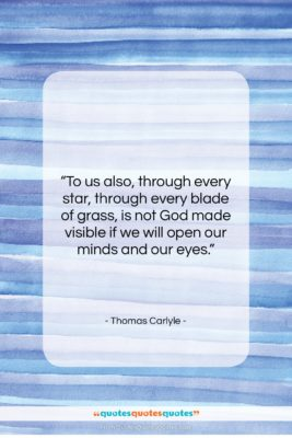 """Thomas Carlyle quote: """"To us also, through every star, through…""""- at QuotesQuotesQuotes.com"""