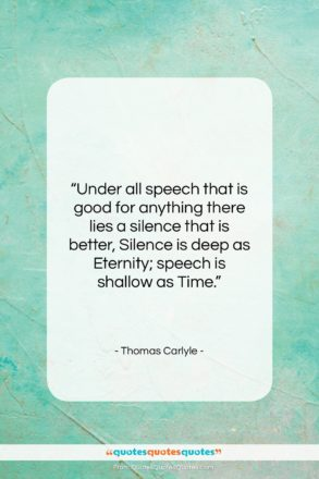 """Thomas Carlyle quote: """"Under all speech that is good for…""""- at QuotesQuotesQuotes.com"""