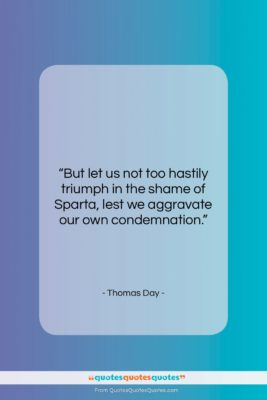 "Thomas Day quote: ""But let us not too hastily triumph…""- at QuotesQuotesQuotes.com"