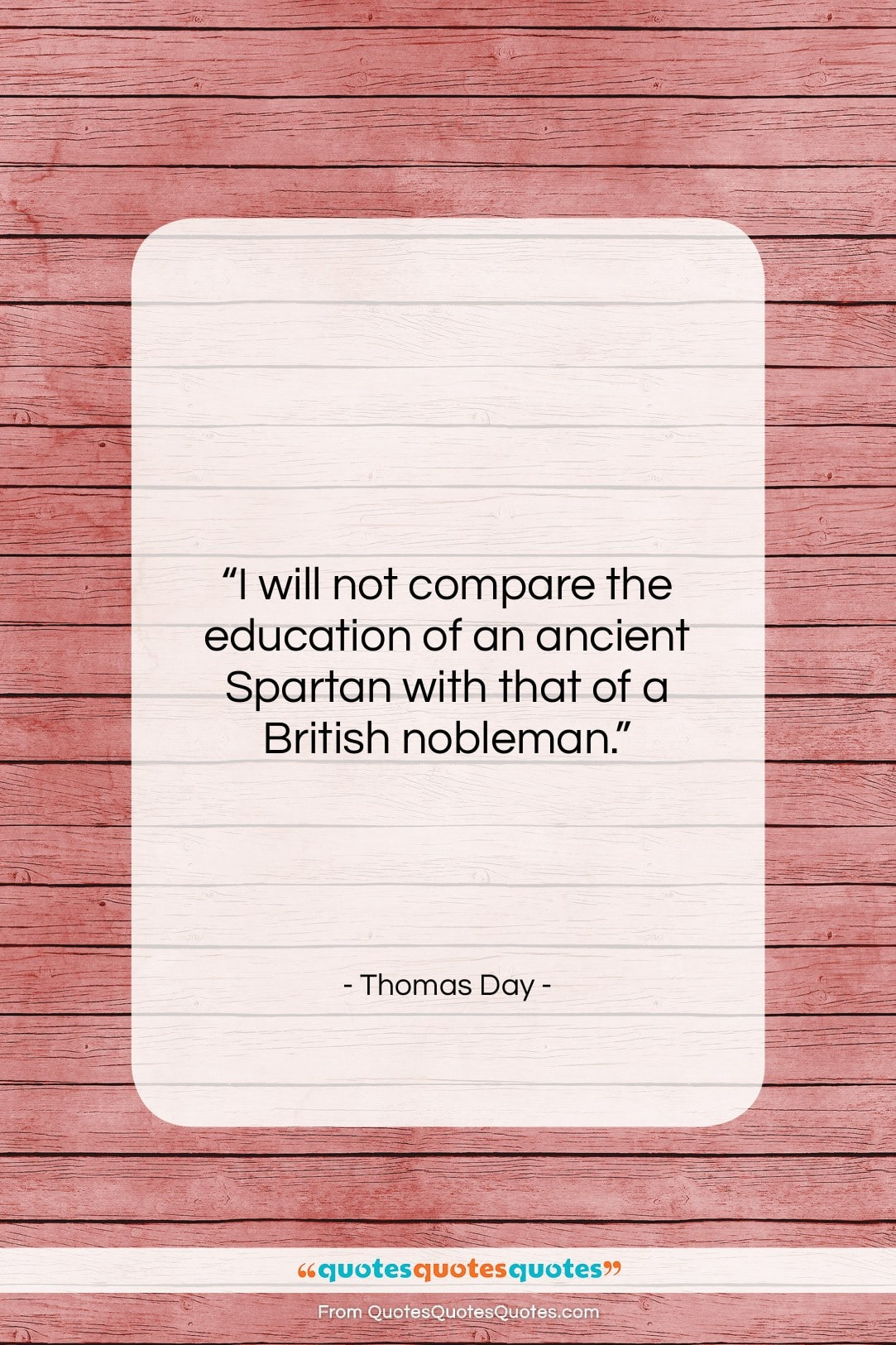 """Thomas Day quote: """"I will not compare the education of…""""- at QuotesQuotesQuotes.com"""