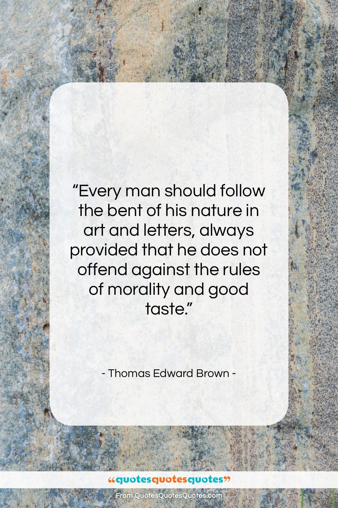 """Thomas Edward Brown quote: """"Every man should follow the bent of…""""- at QuotesQuotesQuotes.com"""