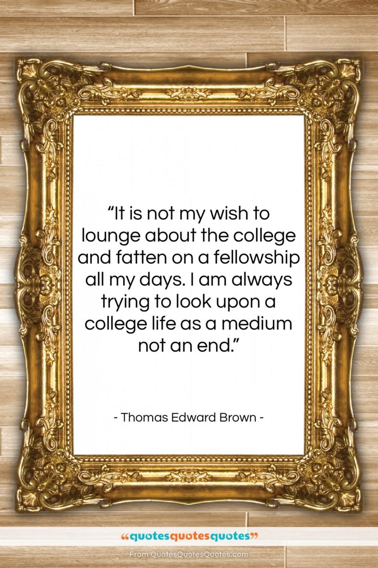 "Thomas Edward Brown quote: ""It is not my wish to lounge…""- at QuotesQuotesQuotes.com"