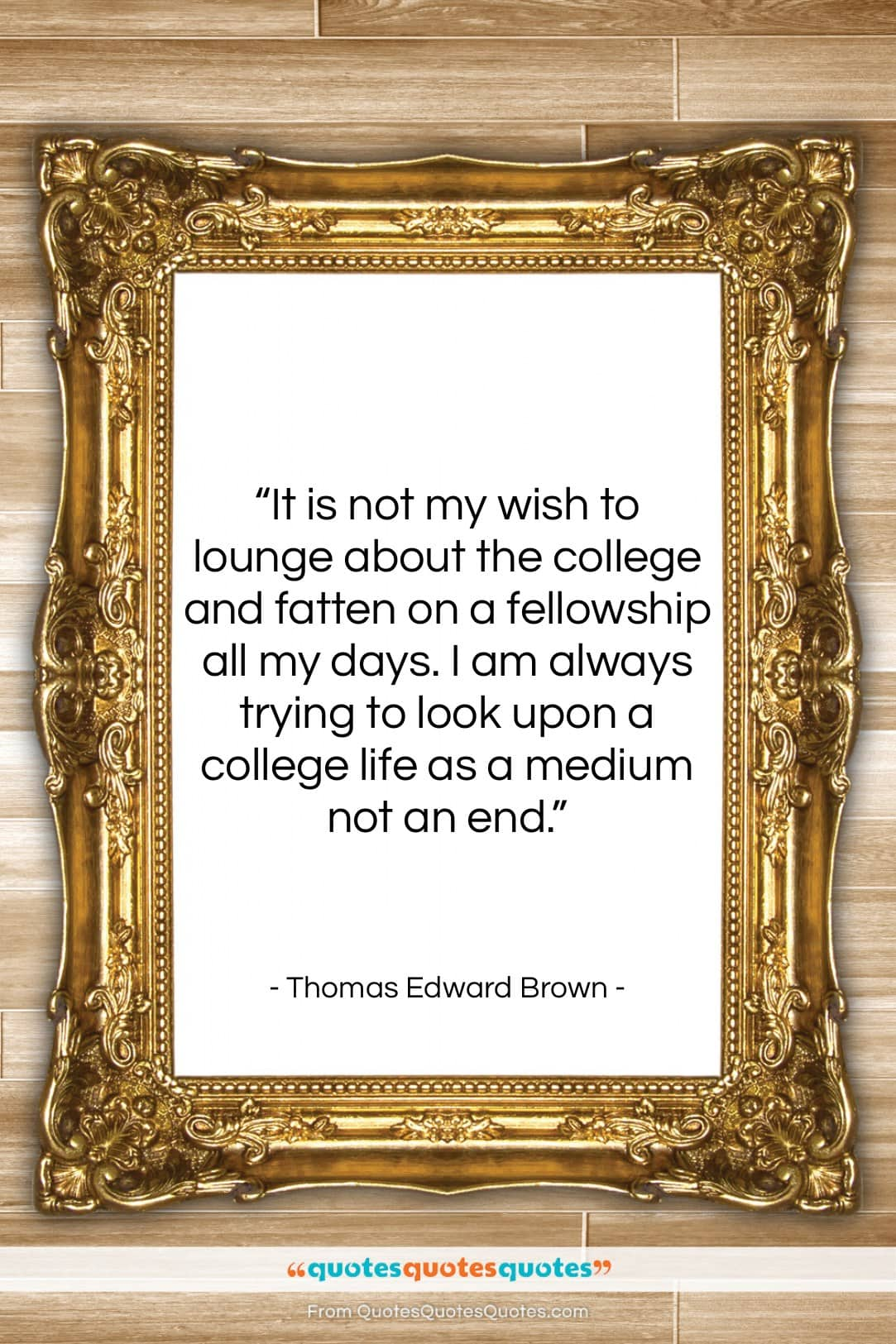 """Thomas Edward Brown quote: """"It is not my wish to lounge…""""- at QuotesQuotesQuotes.com"""