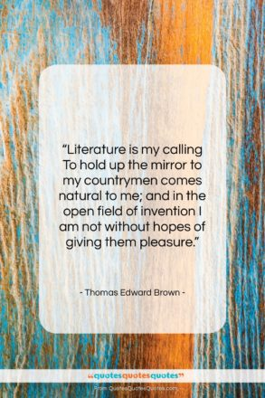 """Thomas Edward Brown quote: """"Literature is my calling To hold up…""""- at QuotesQuotesQuotes.com"""