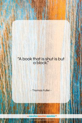 """Thomas Fuller quote: """"A book that is shut is but…""""- at QuotesQuotesQuotes.com"""