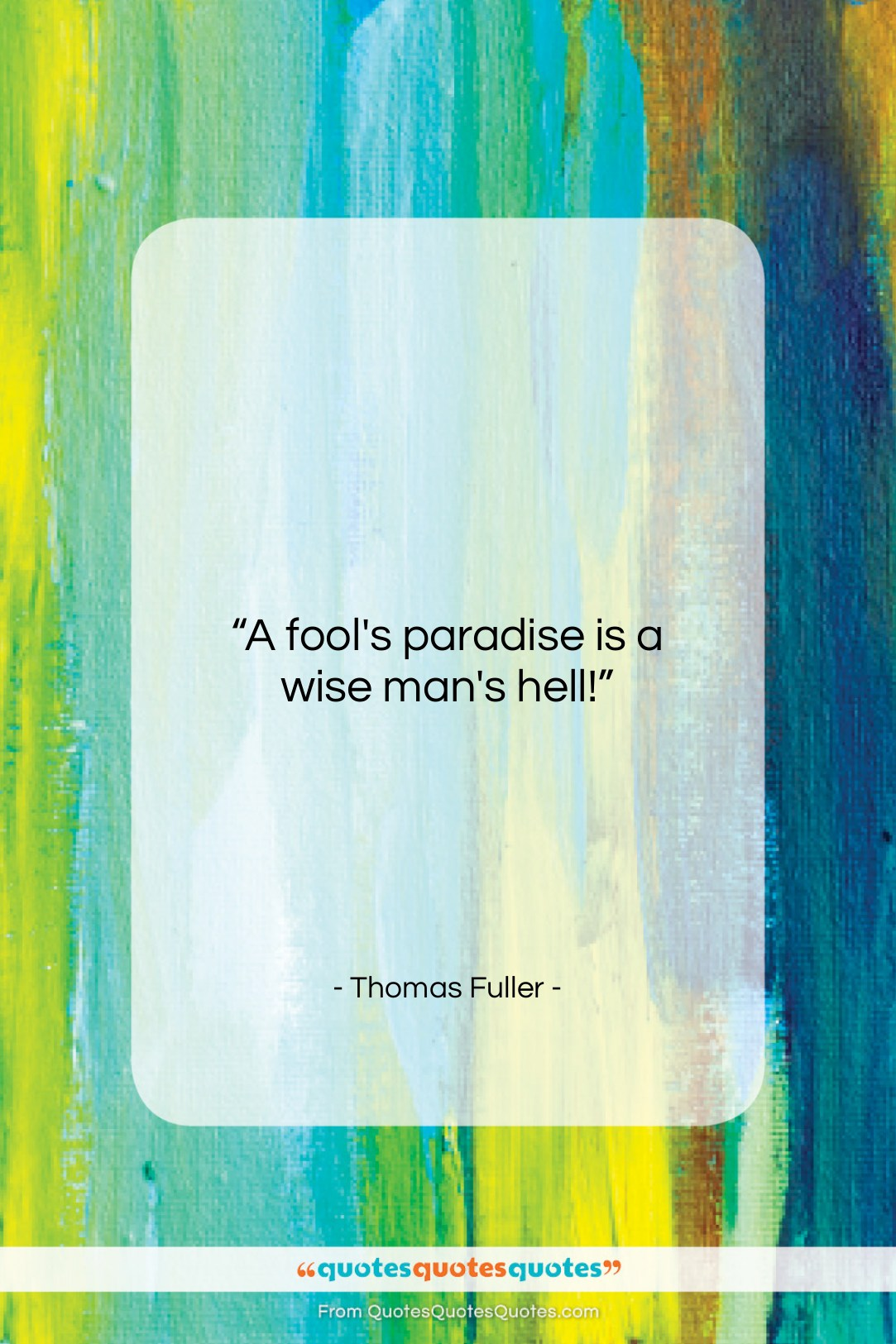 "Thomas Fuller quote: ""A fool's paradise is a wise man's…""- at QuotesQuotesQuotes.com"