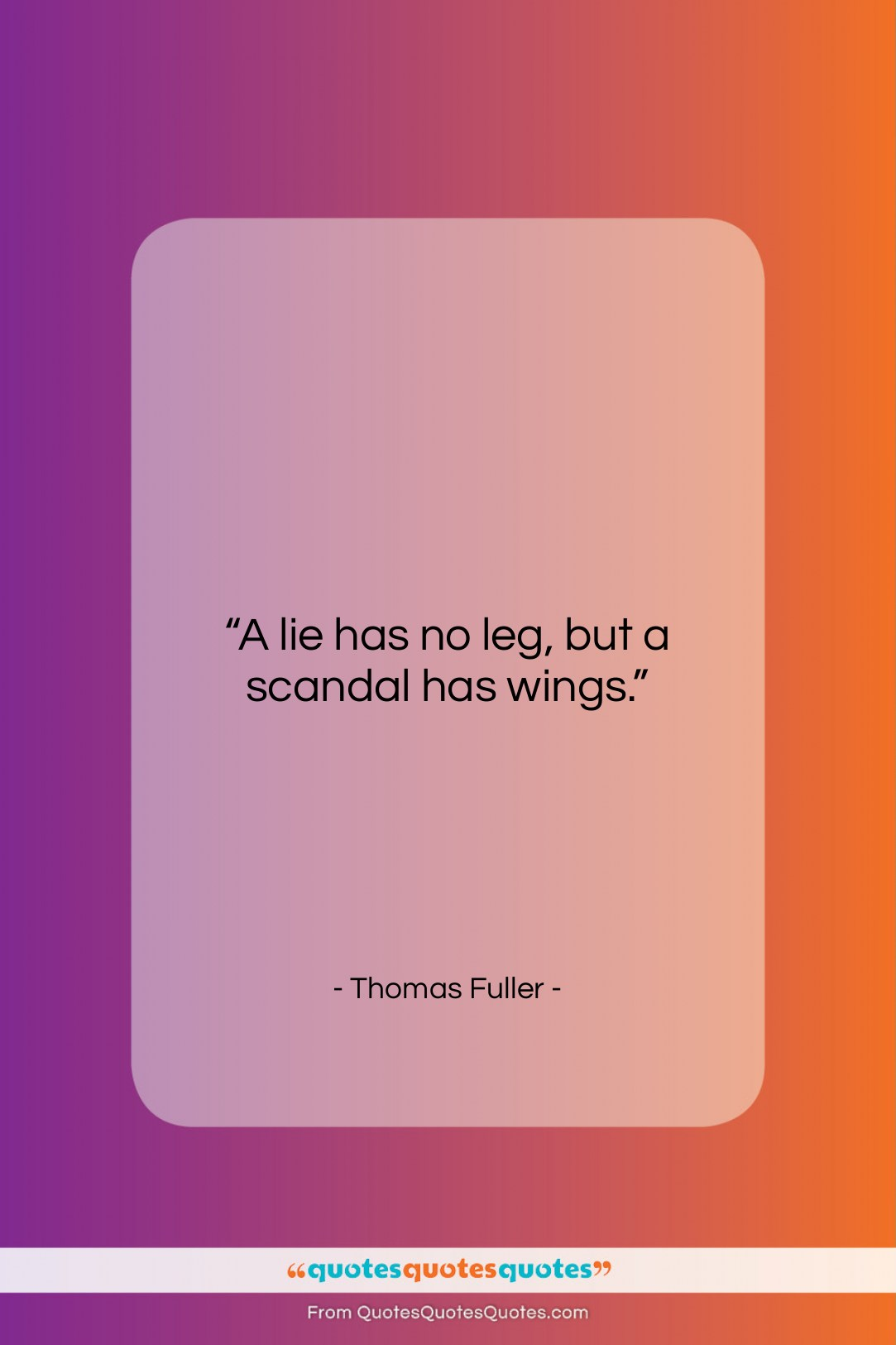 "Thomas Fuller quote: ""A lie has no leg, but a…""- at QuotesQuotesQuotes.com"