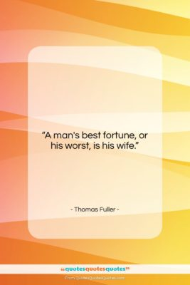 """Thomas Fuller quote: """"A man's best fortune, or his worst,…""""- at QuotesQuotesQuotes.com"""