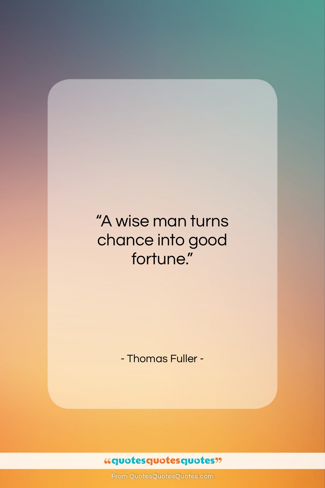 """Thomas Fuller quote: """"A wise man turns chance into good…""""- at QuotesQuotesQuotes.com"""
