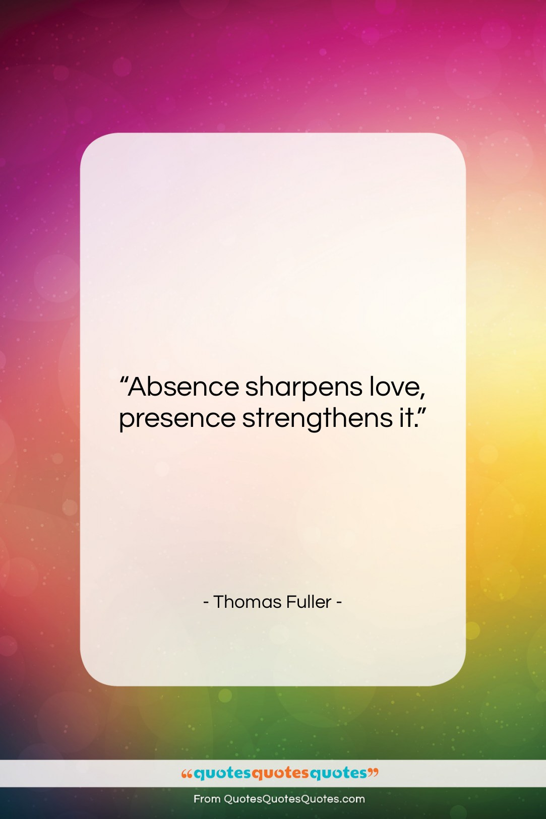 """Thomas Fuller quote: """"Absence sharpens love, presence strengthens it….""""- at QuotesQuotesQuotes.com"""