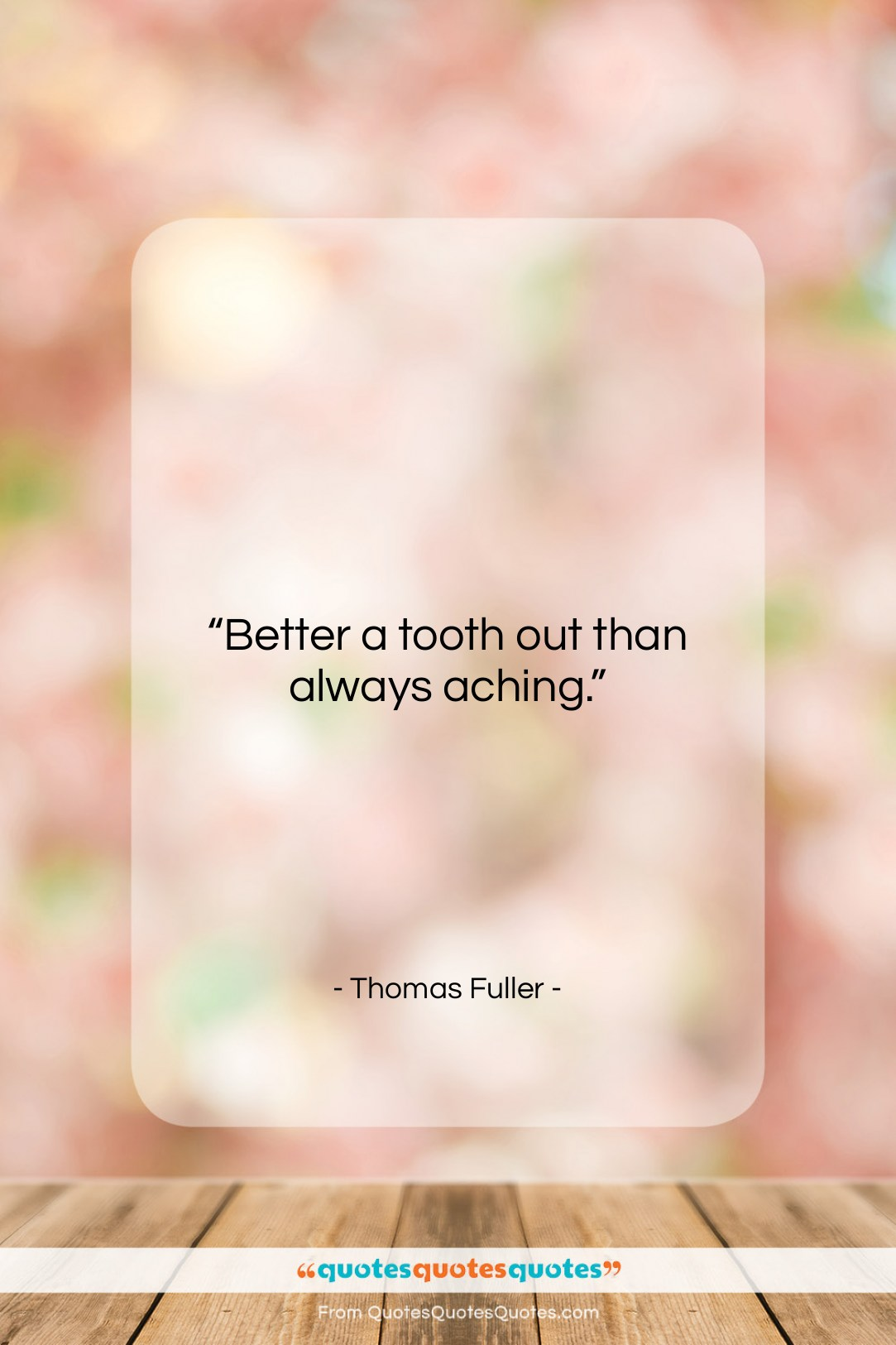 """Thomas Fuller quote: """"Better a tooth out than always aching….""""- at QuotesQuotesQuotes.com"""