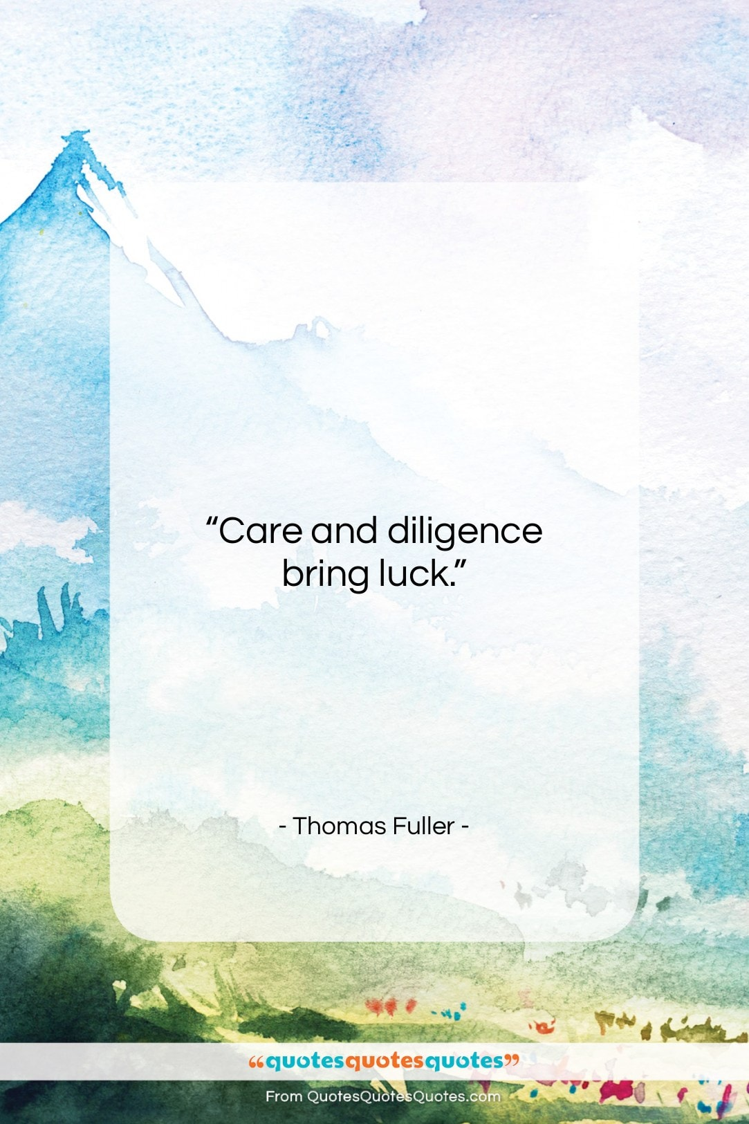 """Thomas Fuller quote: """"Care and diligence bring luck…""""- at QuotesQuotesQuotes.com"""