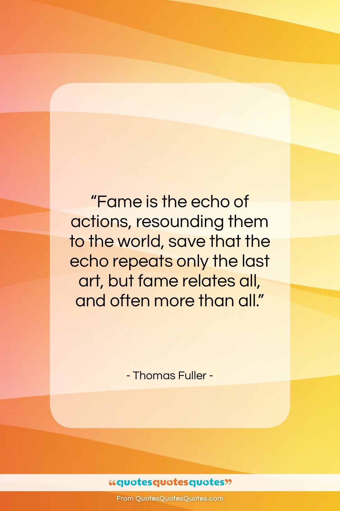 """Thomas Fuller quote: """"Fame is the echo of actions, resounding…""""- at QuotesQuotesQuotes.com"""