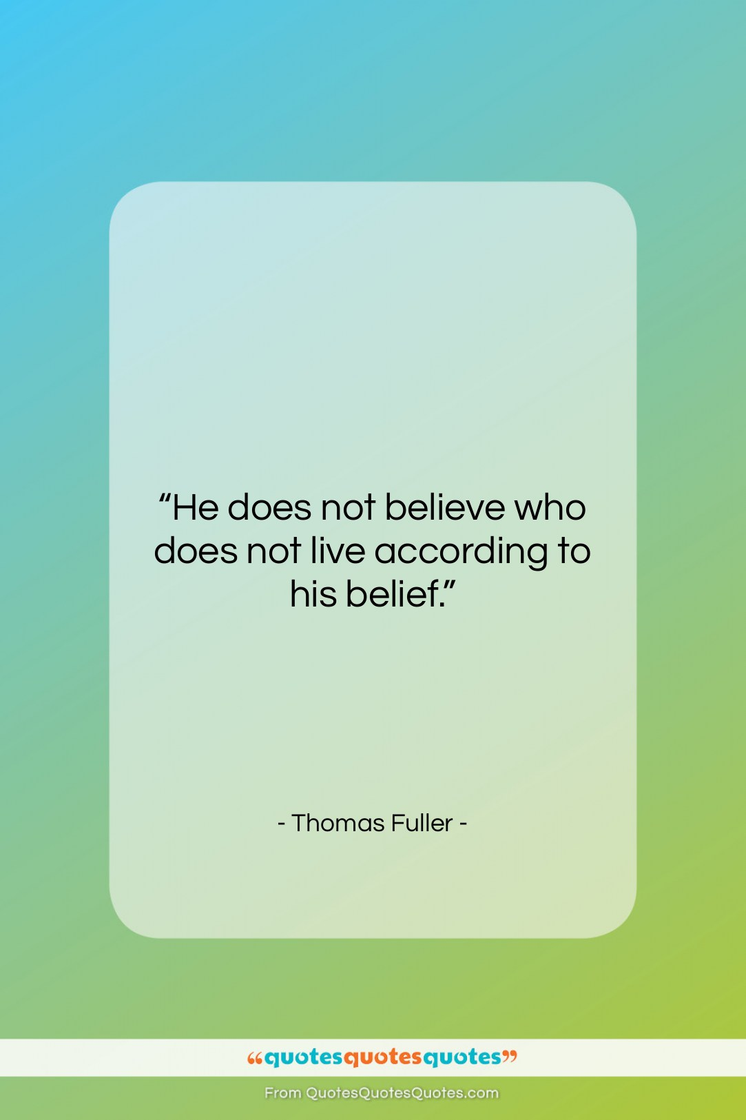 """Thomas Fuller quote: """"He does not believe who does not…""""- at QuotesQuotesQuotes.com"""