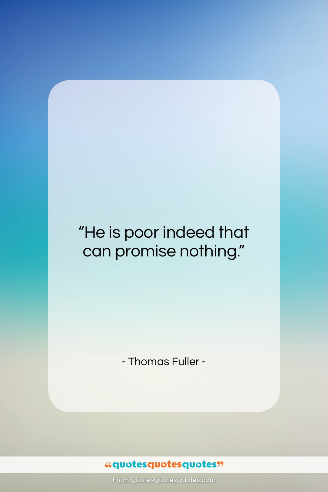 """Thomas Fuller quote: """"He is poor indeed that can promise…""""- at QuotesQuotesQuotes.com"""