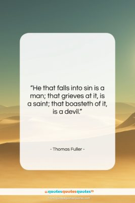 "Thomas Fuller quote: ""He that falls into sin is a…""- at QuotesQuotesQuotes.com"
