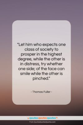 """Thomas Fuller quote: """"Let him who expects one class of…""""- at QuotesQuotesQuotes.com"""