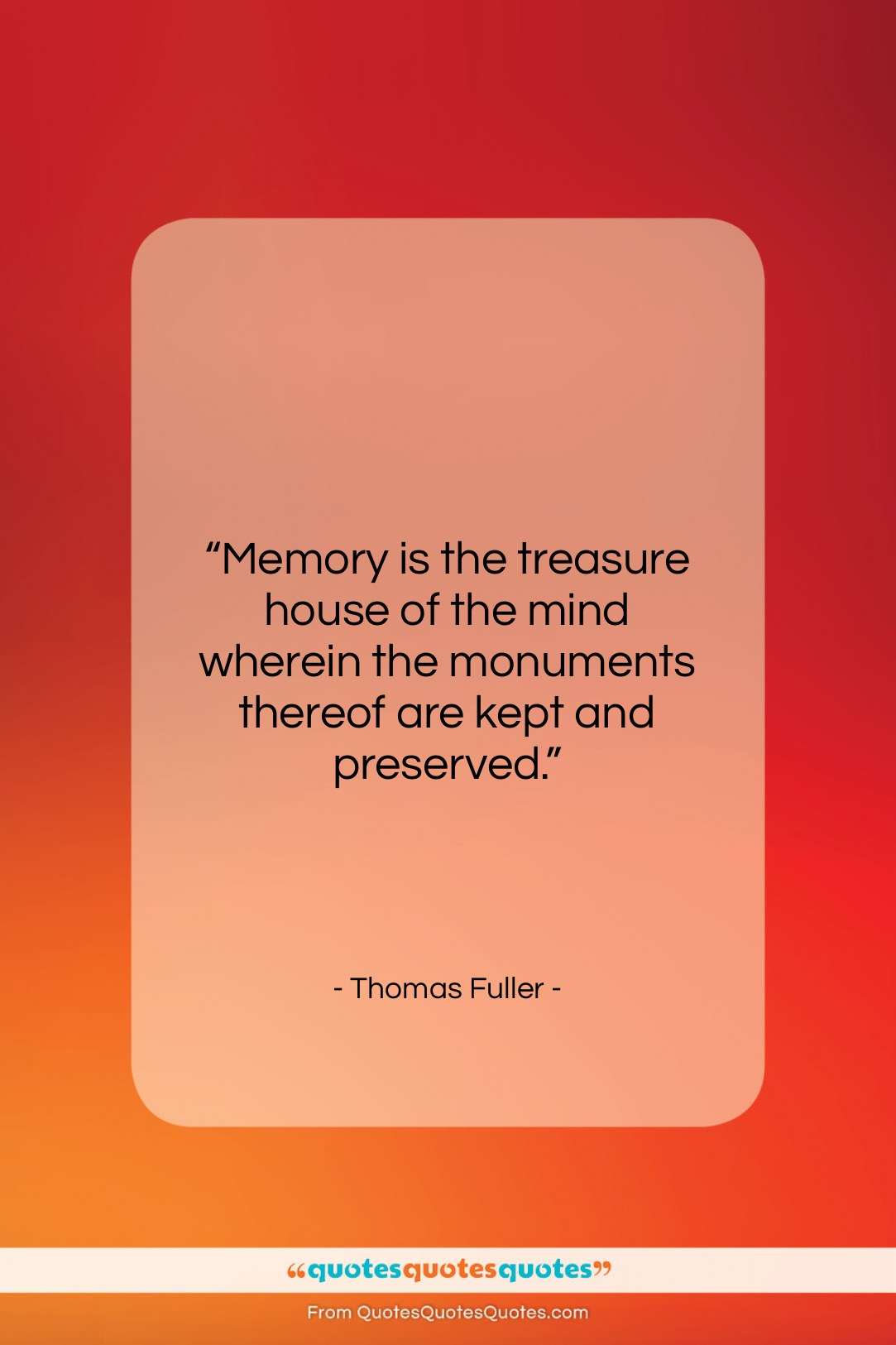 """Thomas Fuller quote: """"Memory is the treasure house of the…""""- at QuotesQuotesQuotes.com"""