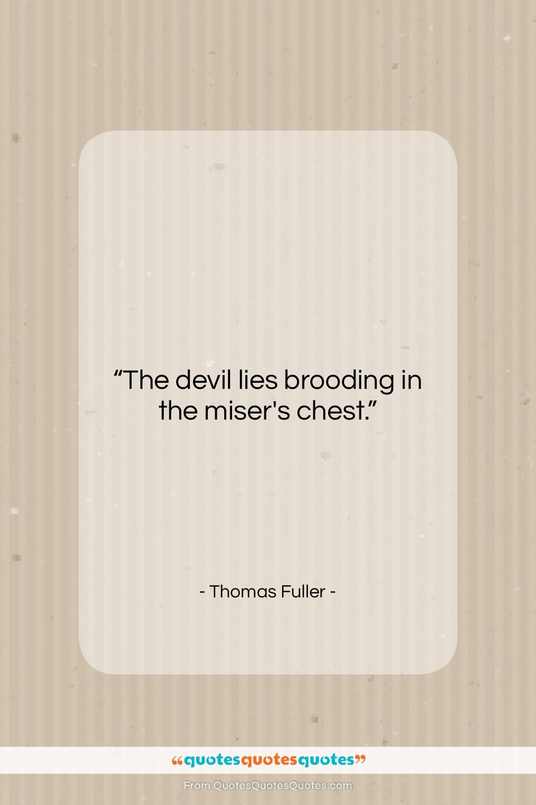 """Thomas Fuller quote: """"The devil lies brooding in the miser's…""""- at QuotesQuotesQuotes.com"""